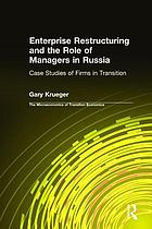 Enterprise restructuring and the role of managers in Russia : case studies of firms in transition