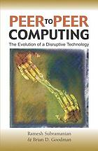 Peer to peer computing : the evolution of a disruptive technology