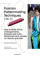 Fashion patternmaking techniques. Vol. 2, How to make shirts, undergarments, dresses and suits, waistcoats and jackets for women and men