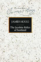 The Jacobite relics of Scotland / 1 The collected works of James Hogg / general ed. Douglas S. Mack. 10.