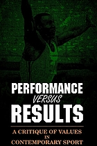 Performance versus results : a critique of values in contemporary sport