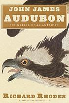John James Audubon : the making of an American