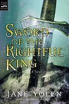 Sword of the rightful king : a novel of King Arthur