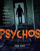 Psychos : serial killers, depraved madmen, and the criminally insane