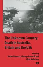 The Unknown Country: Death in Australia, Britain and the USA.