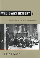 Who owns history? : rethinking the past in a changing world