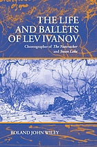 The life and ballets of Lev Ivanov : choreographer of The nutcracker and Swan lake