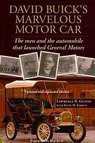 David Buick's marvelous motor car : the men and the automobile that launched General Motors