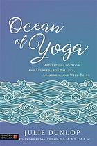 Ocean of Yoga : Meditations on Yoga and Āyurveda for Balance, Awareness, and Well-Being.
