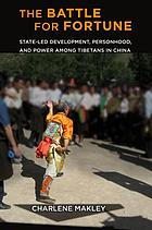 The Battle for Fortune : State-Led Development, Personhood, and Power among Tibetans in China.
