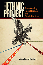 The ethnic project : transforming racial fiction into ethnic factions