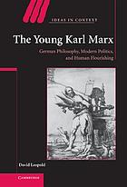 The young Karl Marx : German philosophy, modern politics, and human flourishing