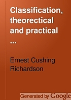 Classification, theorectical and practical ... Together with an appendix containing an essay towards a bibliographical history of system of classification,