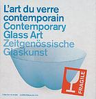 L'art du verre contemporain = Contemporary glass art = Zeitgenössische Glaskunst