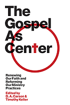 The Gospel as center : renewing our faith and reforming our ministry practices