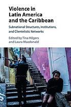 Violence in Latin America and the Caribbean : subnational structures, institutions, and clientelistic networks