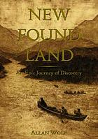 New found land : Lewis and Clark's voyage of discovery, a novel