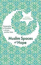 Muslim Spaces of Hope : Geographies of Possibility in Britain and the West West' Geographies of possibility in Britain and the West' Geographies of Possibility in Britain and the West.
