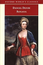 Roxana, the fortunate mistress, or, A history of the life and vast variety of fortunes of Mademoiselle de Beleau : afterwards called the Countess de Wintselsheim in Germany : being the person known by the name of the Lady Roxana in the time of Charles II