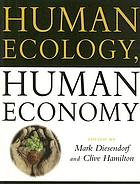 Human ecology, human economy : ideas for an ecologically sustainable future