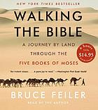 Walking the Bible : [a journey by land through the five books of Moses]