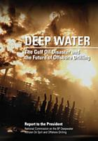 Deep water : the Gulf oil disaster and the future of offshore drilling : report to the President