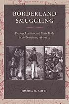 Borderland Smuggling: Patriots, Loyalists, and Illicit Trade in the Northeast, 1783-1820 (New perspectives on maritime history and nautical archaeology)