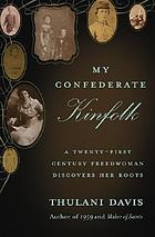 My Confederate kinfolk : a twenty-first century freedwoman confronts her roots