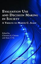 Evaluation use and decision-making in society : a tribute to Marvin C. Alkin