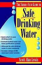 The Sierra Club guide to safe drinking water