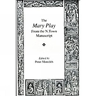 The Mary play : from the N. town Manuscript