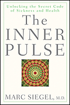 The inner pulse : unlocking the secret code of sickness and health