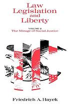 Law, legislation, and liberty : a new statement of the liberal principles of justice and political economy / Vol. 2, The mirage of social justice.