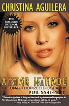 Christina Aguilera : a star is made : the unauthorized biography