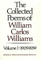 The collected poems of William Carlos Williams / 1 : 1909-1939.
