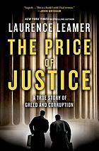 The price of justice : a true story of greed and corruption