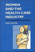 Women and the health care industry : an unhealthy relationship?