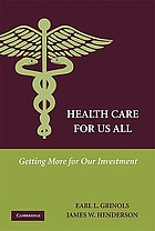 Health care for us all : getting more for our investment