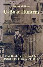 U-boat hunters : code breakers, divers and the defeat of the U-boats, 1914-1918