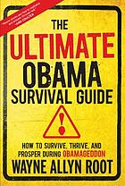 The ultimate Obama survival guide : how to survive, thrive, and prosper during Obamageddon