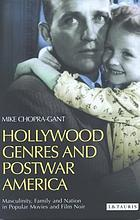 Hollywood genres and postwar America : masculinity, family and nation in popular movies and film noir