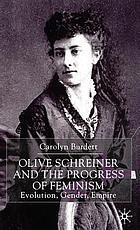 Olive Schreiner and the progress of feminism : evolution, gender, empire