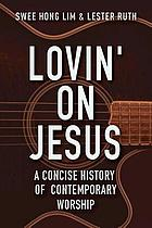 Lovin' on Jesus : a concise history of contemporary worship