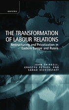 The transformation of labour relations : restructuring and privatization in Eastern Europe and Russia