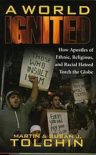A world ignited : how apostles of ethnic, religious, and racial hatred torch the globe