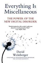 Everything is miscellaneous : the power of the new digital disorder