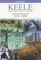 Keele : the first fifty years : a portrait of the university 1950- 2000