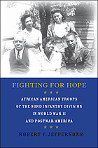 Fighting for hope : African American troops of the 93rd Infantry Division in World War II and postwar America