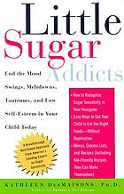 Little sugar addicts : end the mood swings, meltdowns, tantrums, and low self-esteem in your child today