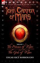 John Carter of Mars : v. 1 the first adventure : The princess of Mars, the second adventure : the gods of Mars
